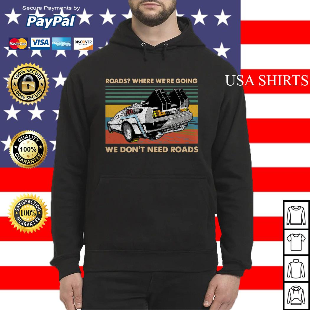 Roads where we're going we don't need roads Hoodie
