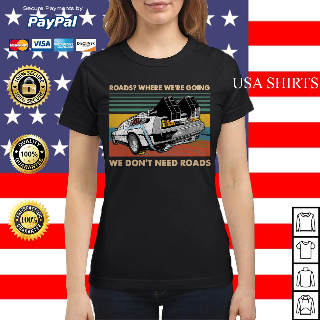 Roads where we're going we don't need roads Ladies tee