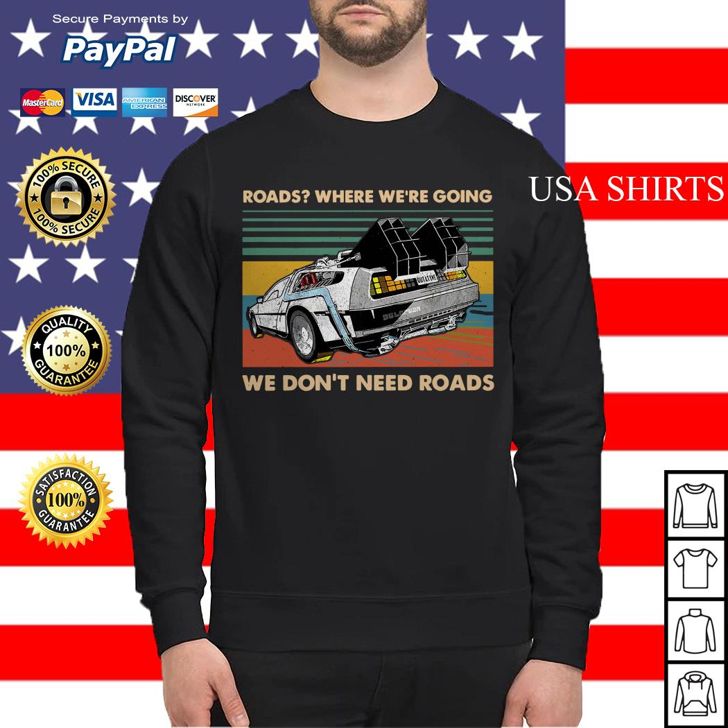 Roads where we're going we don't need roads Sweater