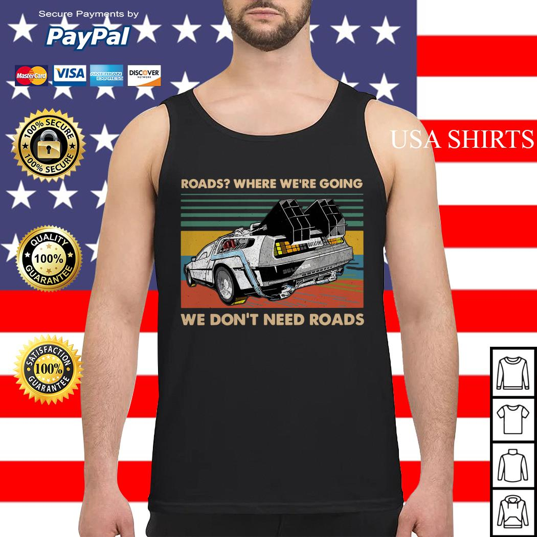 Roads where we're going we don't need roads Tank top