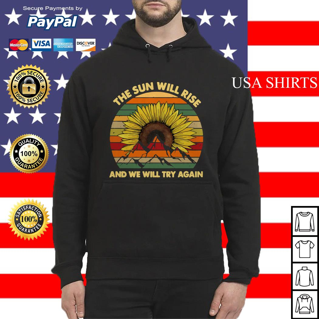 Sunflower the sun will rise and we will try again vintage Hoodie