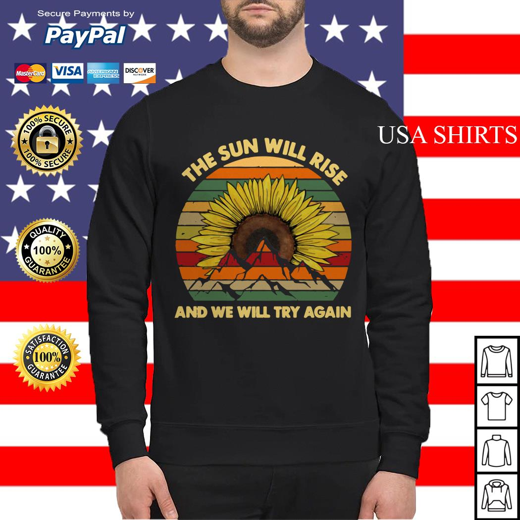 Sunflower the sun will rise and we will try again vintage Sweater