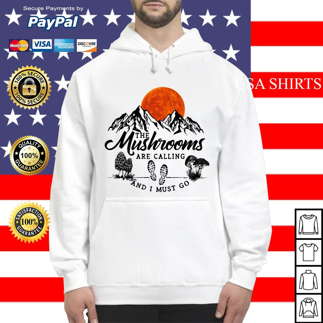 The mushrooms are calling and I must go Hoodie