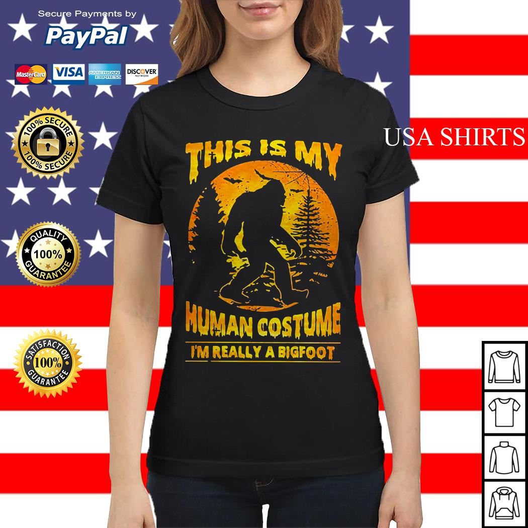 This is my human costume I'm really a bigfoot Ladies tee