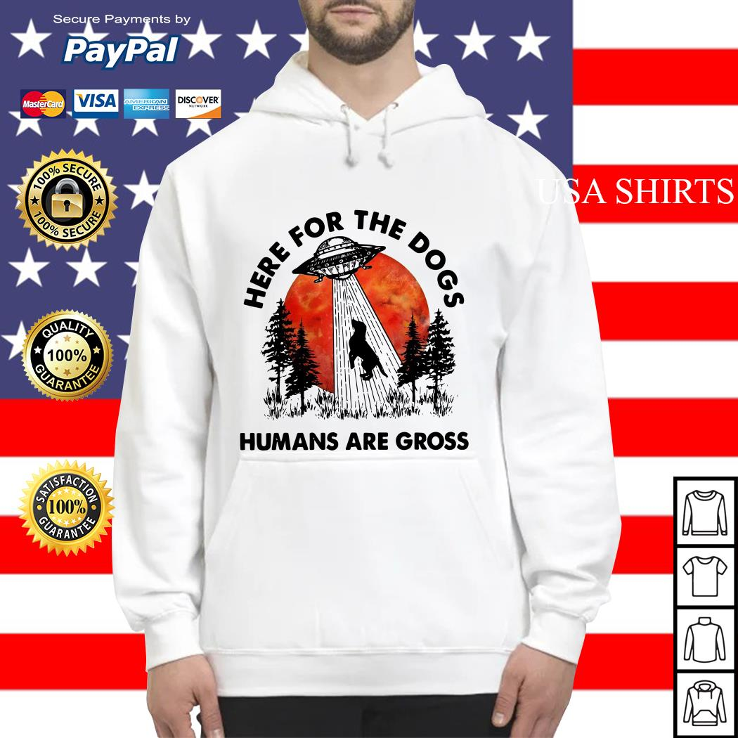 UFO Here for the dogs humans are gross Hoodie