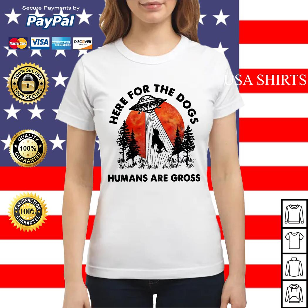 UFO Here for the dogs humans are gross Ladies tee