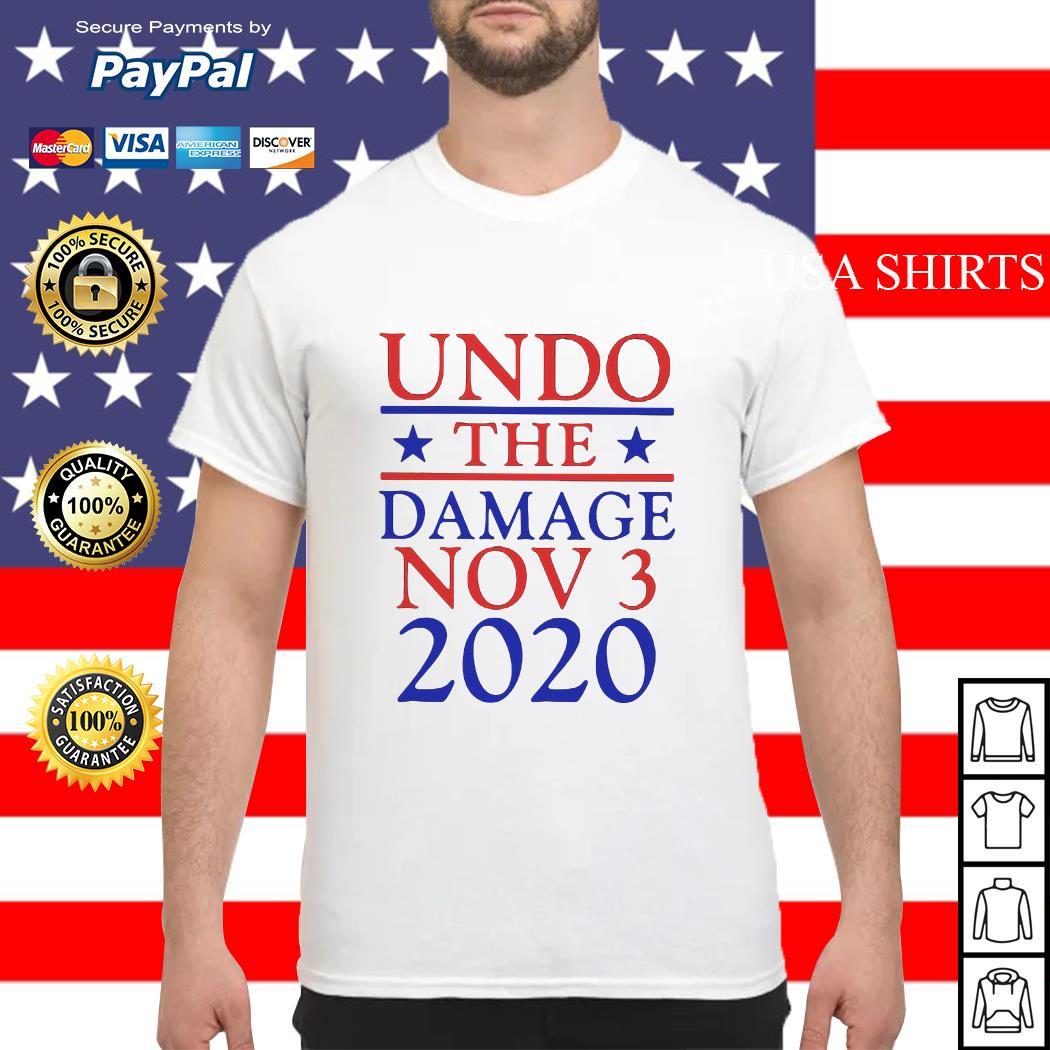 Undo the damage Nov 3 2020 shirt