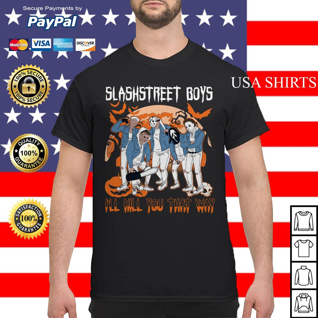 Horror character Slashstreet boys I'll kill you that way shirt