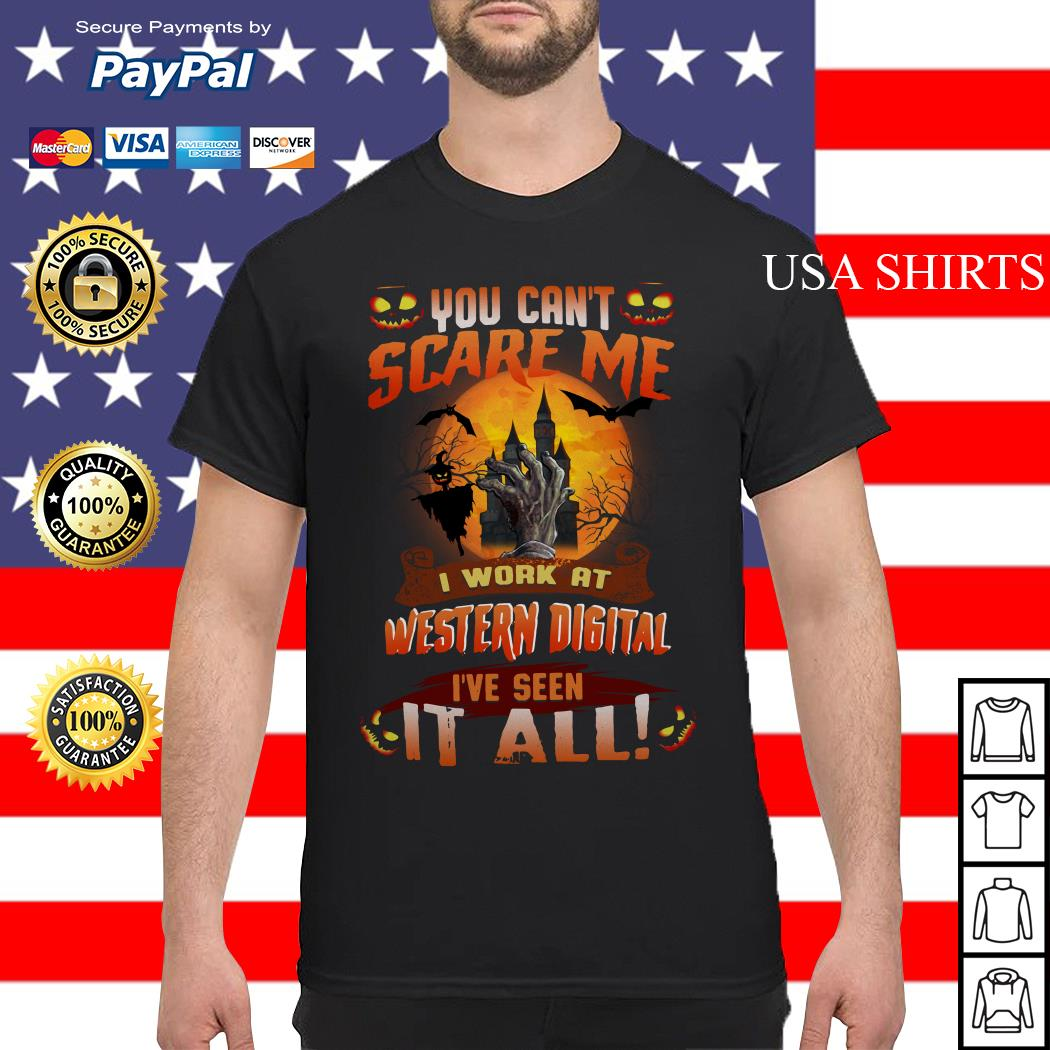 You can't scare me I work at Western digital I've seen it all shirt
