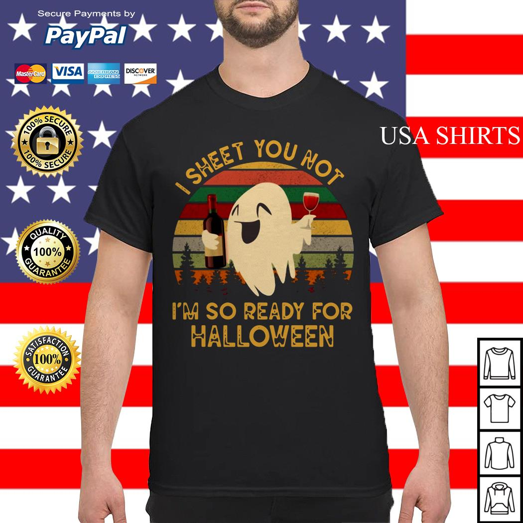 Ghost I sheet you not I'm so ready for Halloween vintage shirt