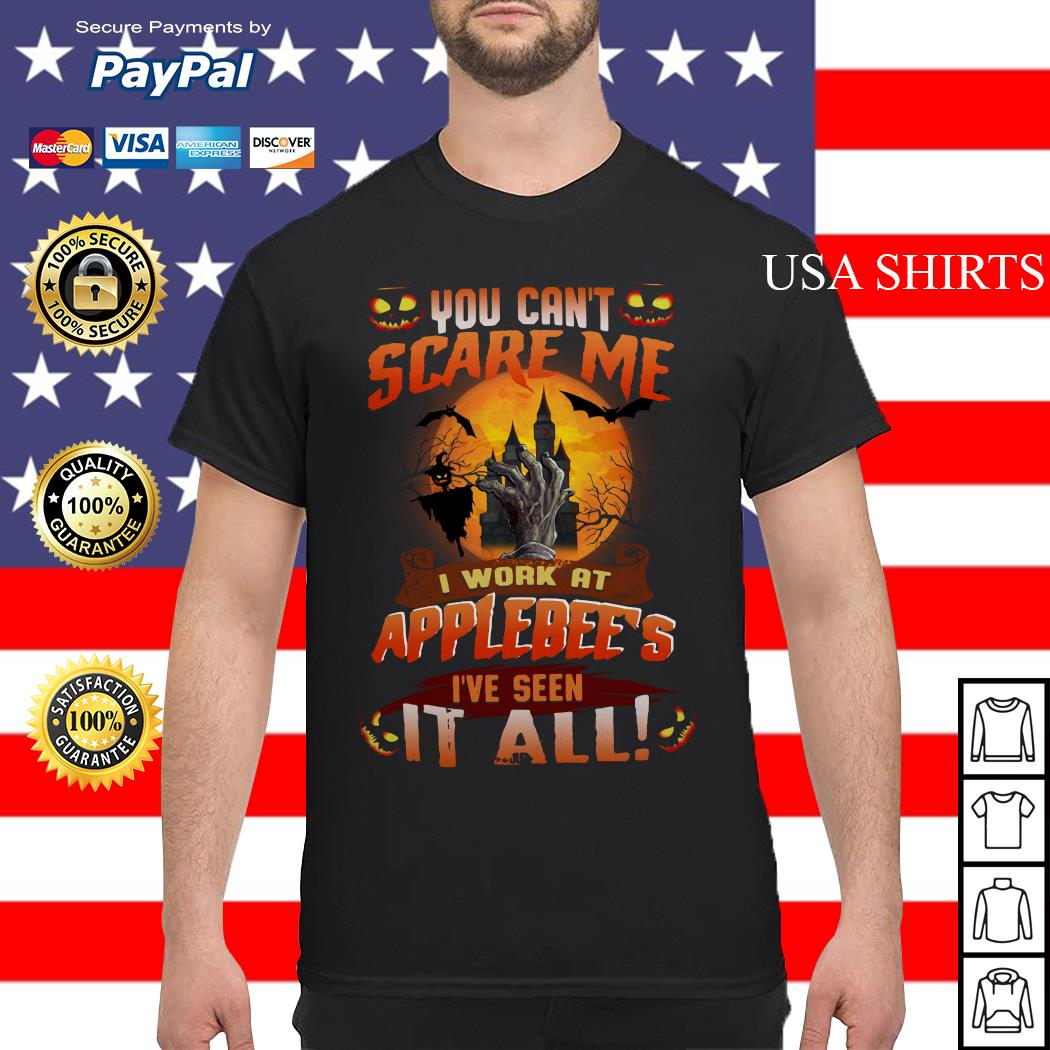 You can't scare me I work at Applebee's  I've seen it all Halloween shirt