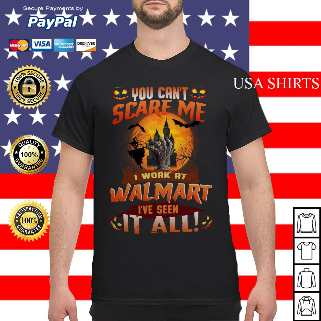 You can't scare me I work at Walmart I've seen it all Halloween shirt