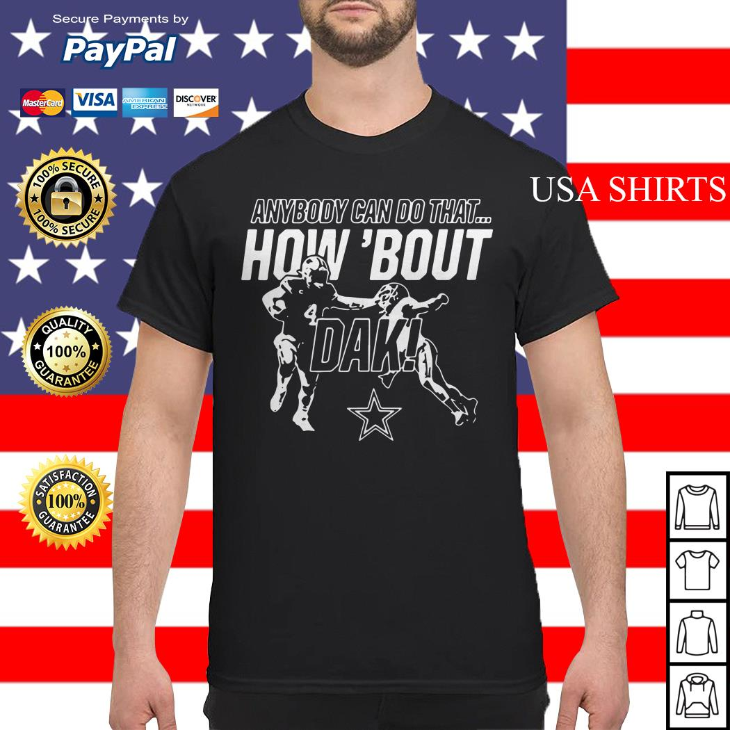 Anybody can do that how 'bout dak Dallas Cowboys shirt