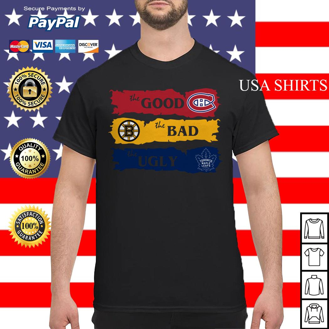 Montreal Canadiens The Good Boston Bruins The Bad Toronto Maple Leafs The Ugly shirt