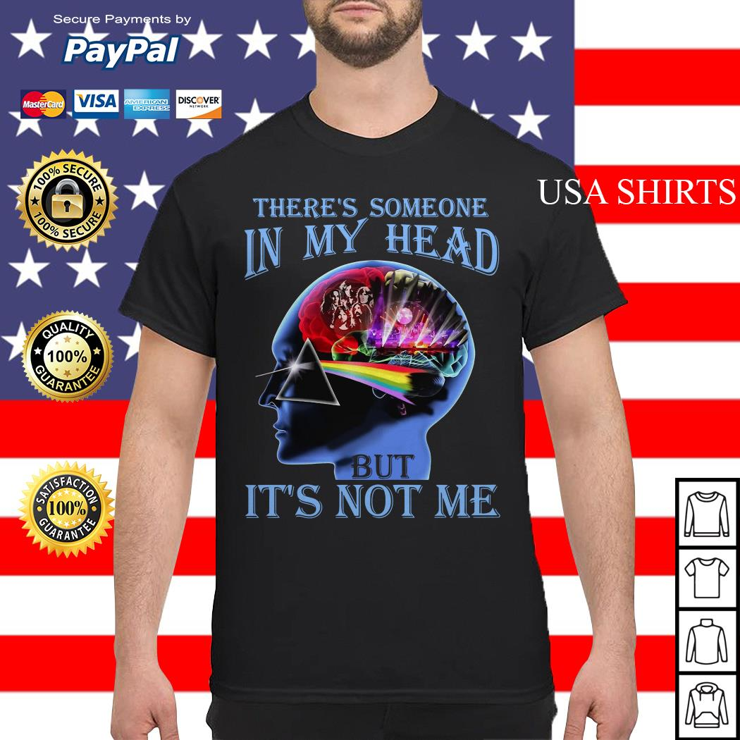 There's someone in my head but it's not me Pink Floyd shirt