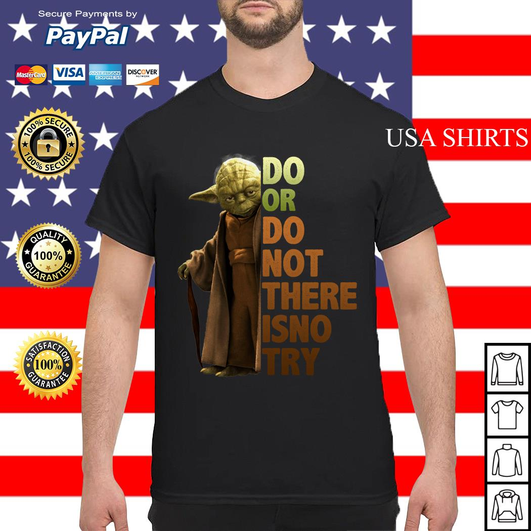 Yoda do or do not there isno try shirt