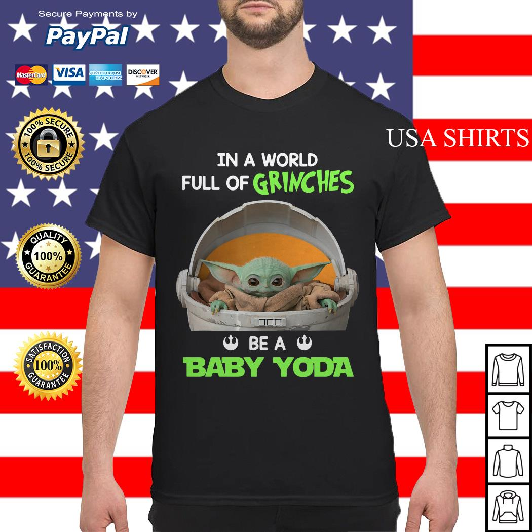 In a world full of Grinches be a Baby Yoda Star Wars shirt