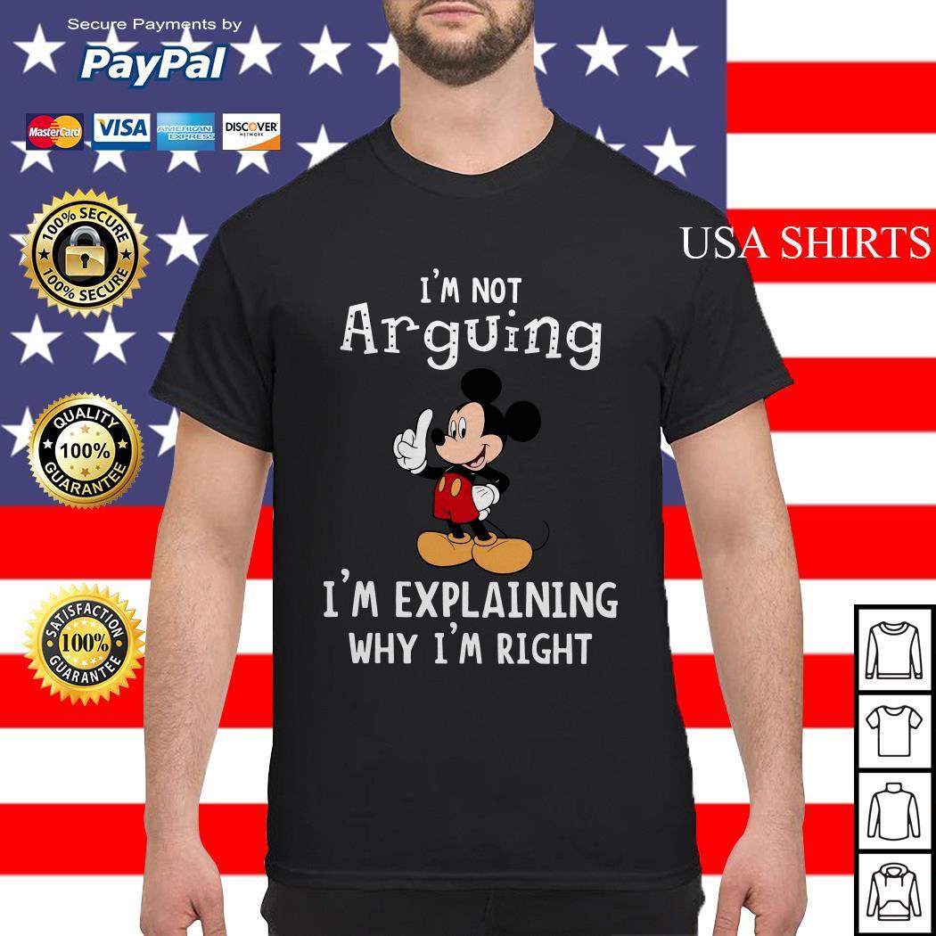 Mickey Mouse I'm not arguing I'm explaining why I'm right shirt