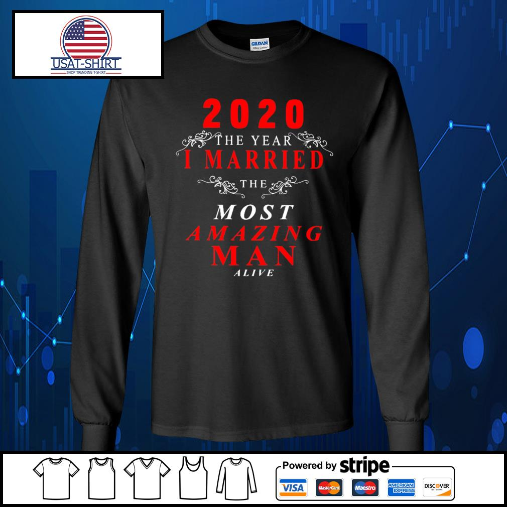 2020 the year I married the most amazing man alive s Long-Sleeves-Tee