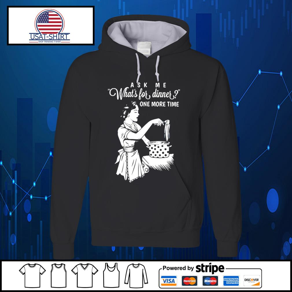 Ask me what's for dinner one more time s Hoodie