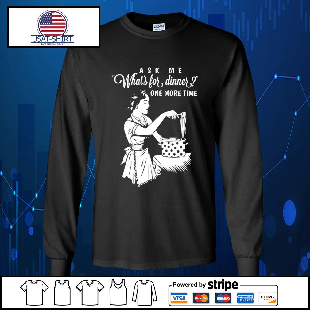 Ask me what's for dinner one more time s Long-Sleeves-Tee