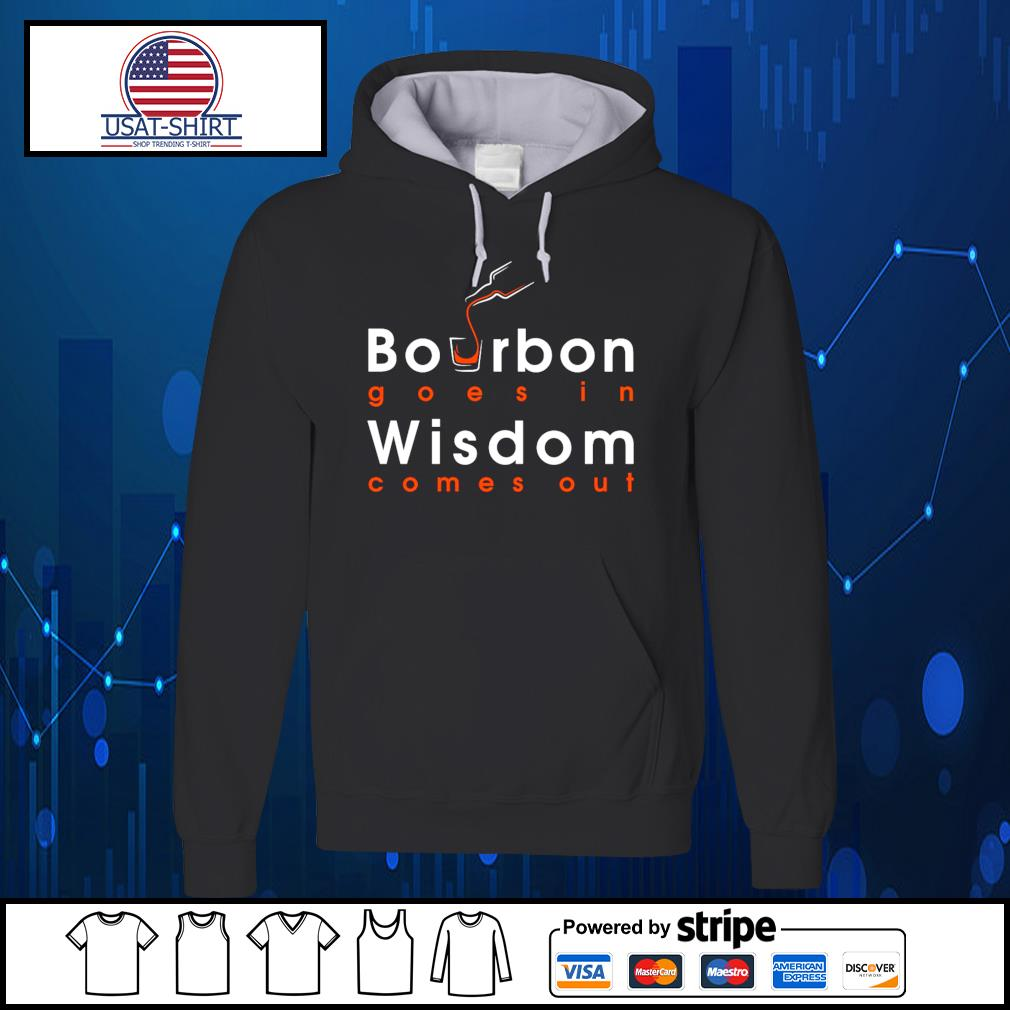 Bourbon goes in wisdom comes out s Hoodie