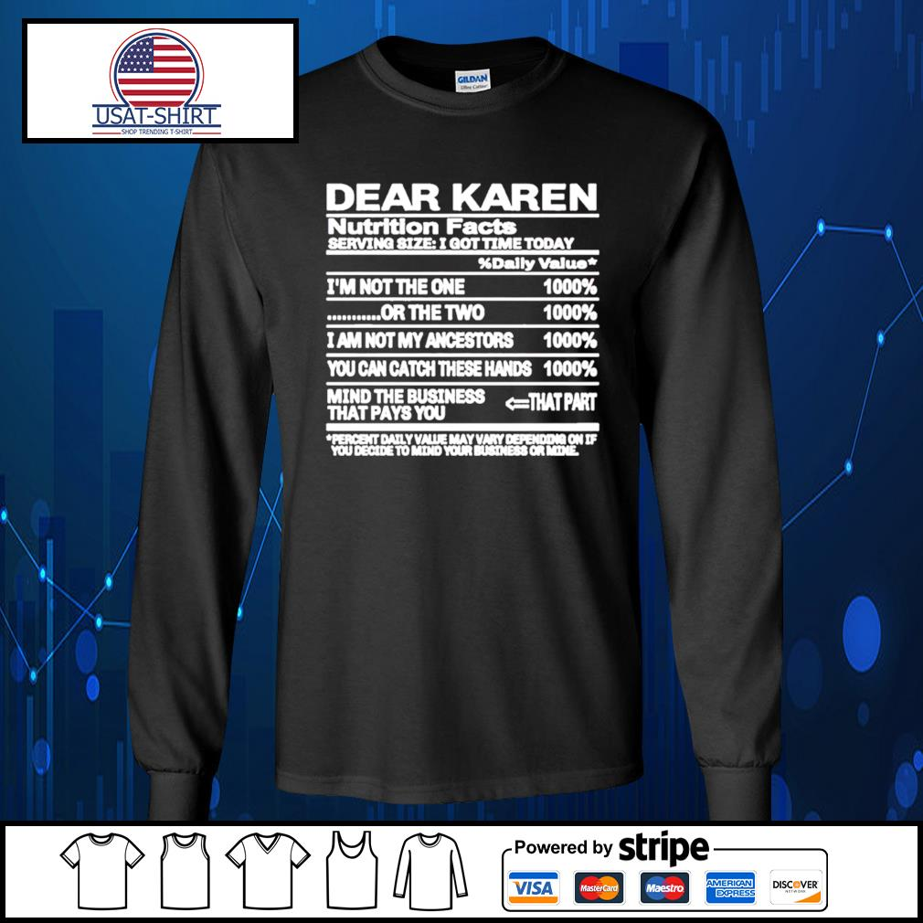 Dear Karen nutrition Facts serving size I got time today s Long-Sleeves-Tee