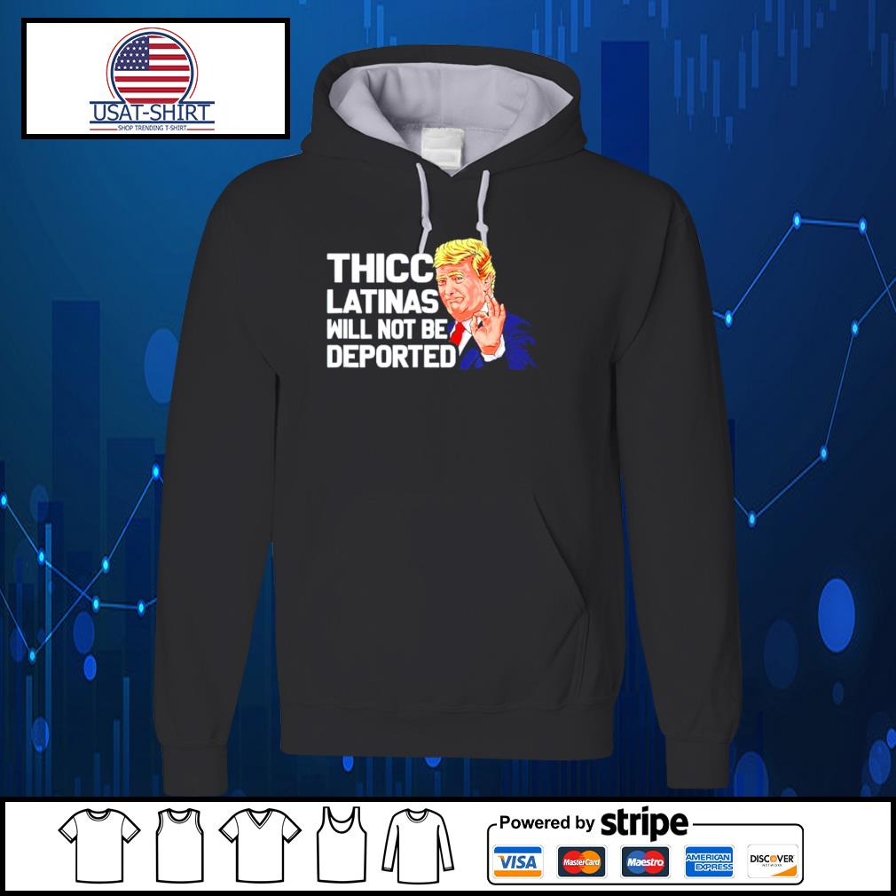 Donald Trump thicc latinas will not be deported s Hoodie