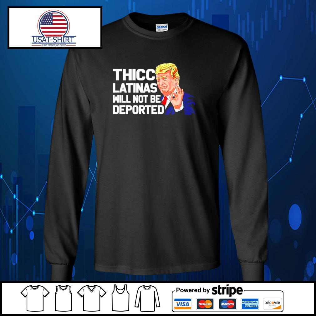 Donald Trump thicc latinas will not be deported s Long-Sleeves-Tee