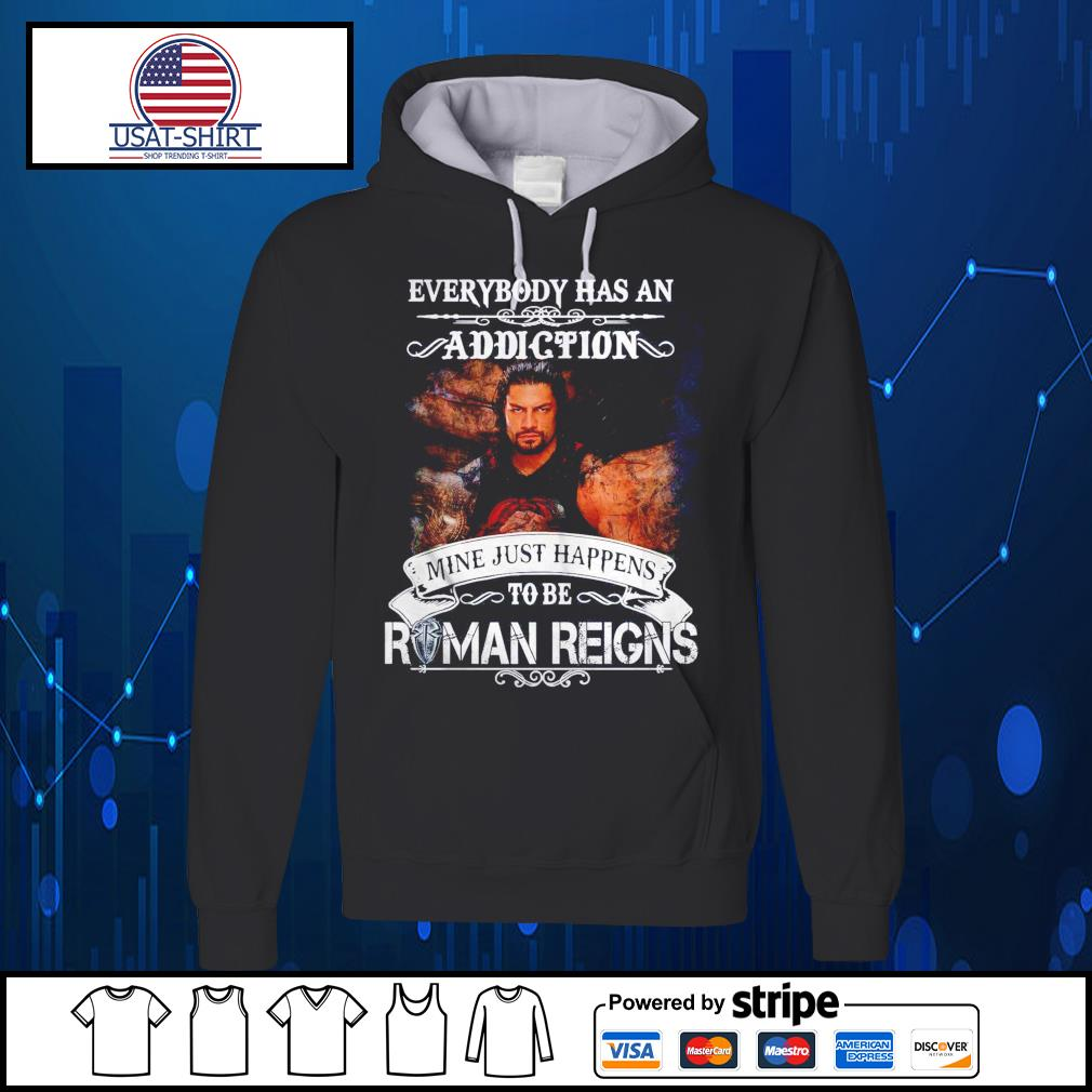 Everybody has an addiction mine just happens to be Roman Reigns s Hoodie