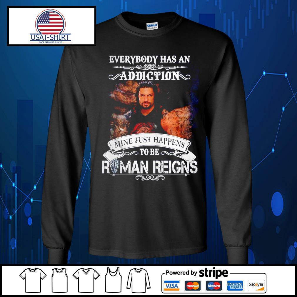 Everybody has an addiction mine just happens to be Roman Reigns s Long-Sleeves-Tee