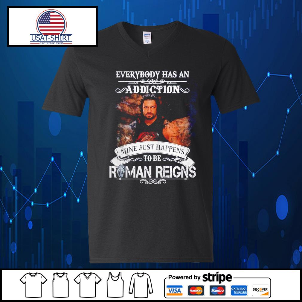 Everybody has an addiction mine just happens to be Roman Reigns s V-neck-T-shirt