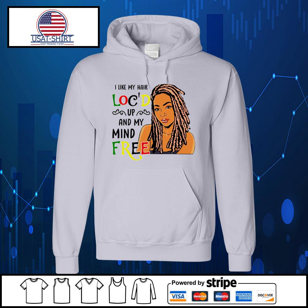I like my hair loc'd up and my mind free s Hoodie
