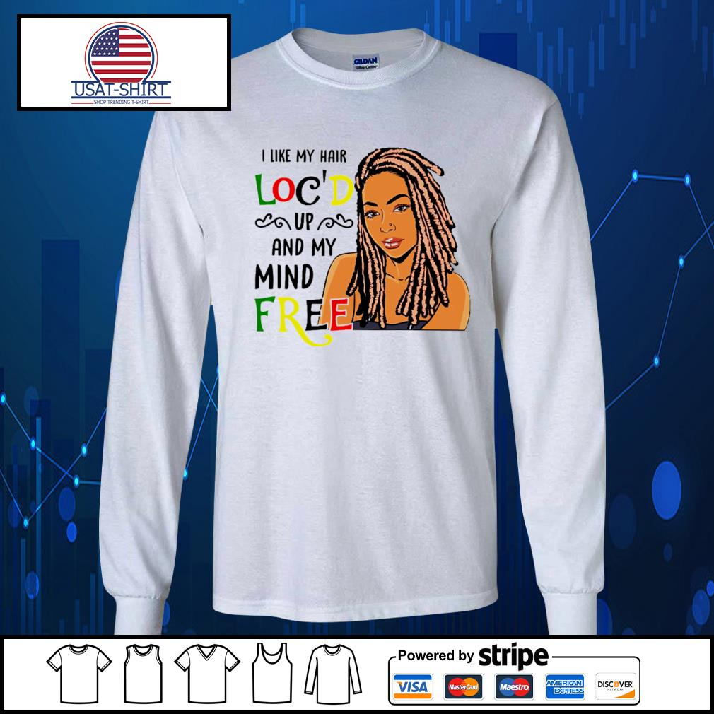 I like my hair loc'd up and my mind free s Long-Sleeves-Tee