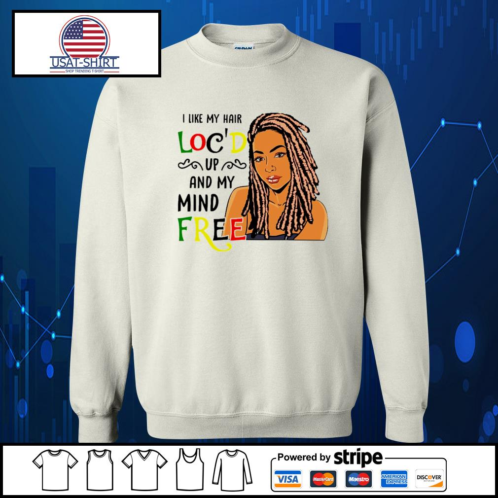 I like my hair loc'd up and my mind free s Sweater