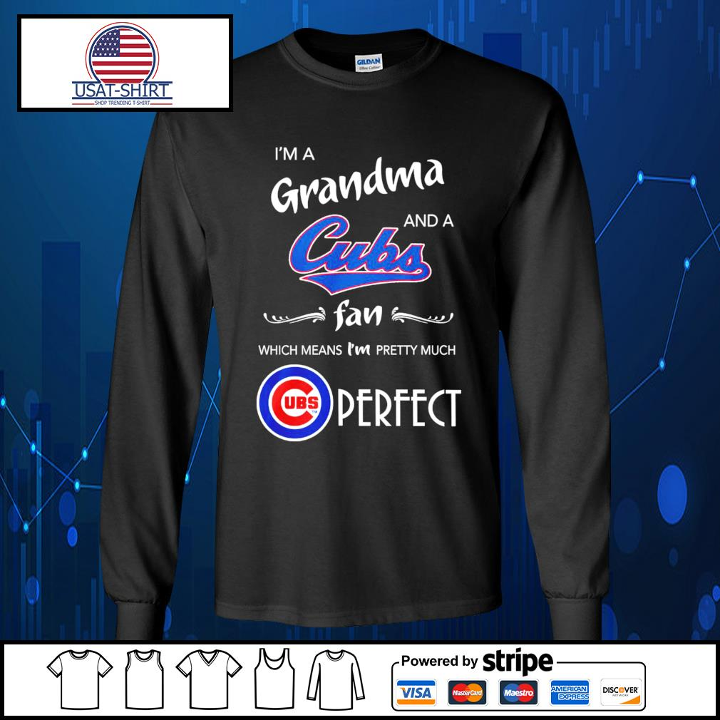 I'm a Grandma and a Chicago Cubs fan which means I'm pretty much perfect s Long-Sleeves-Tee