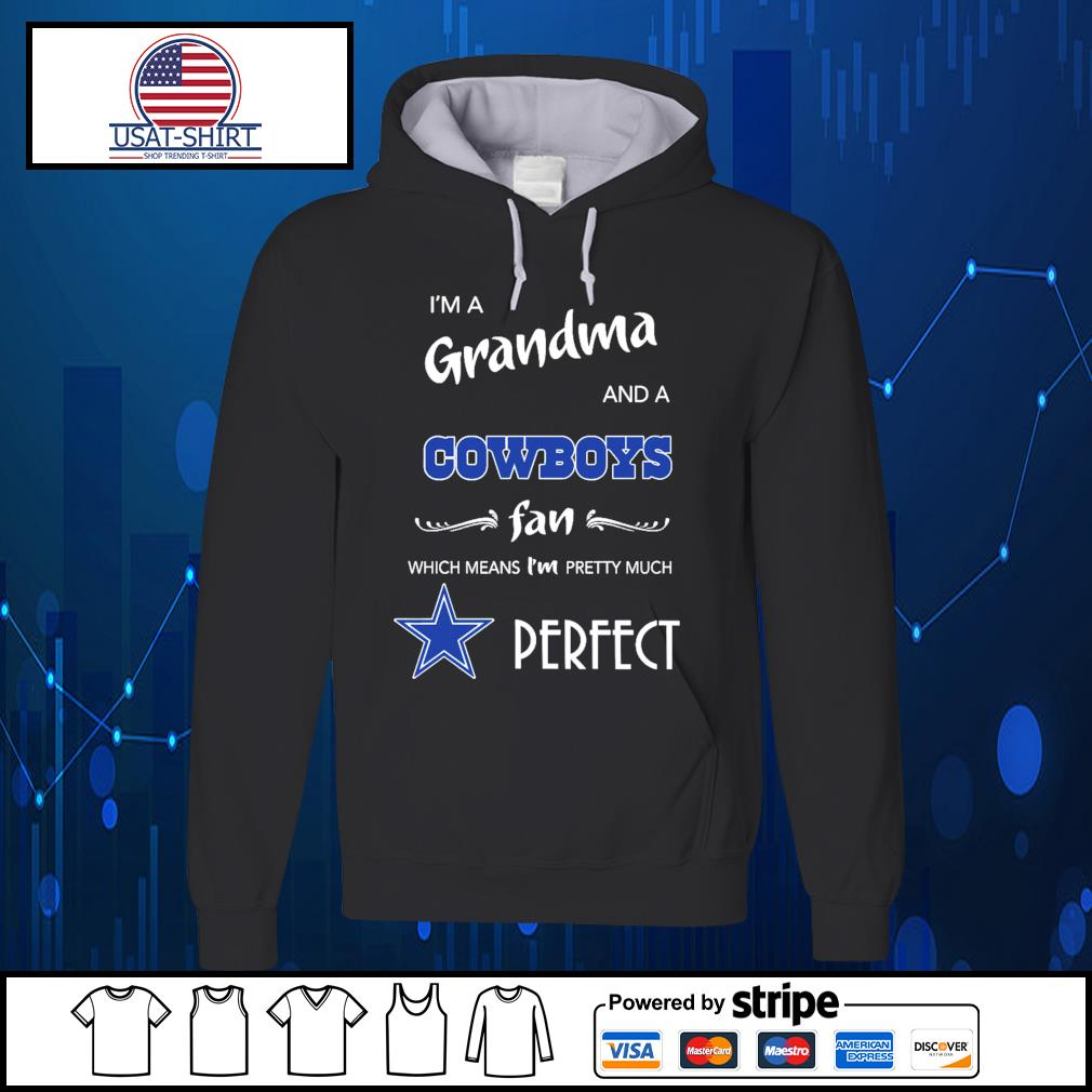 I'm a Grandma and a Dallas Cowboys fan which means I'm pretty much perfect s Hoodie