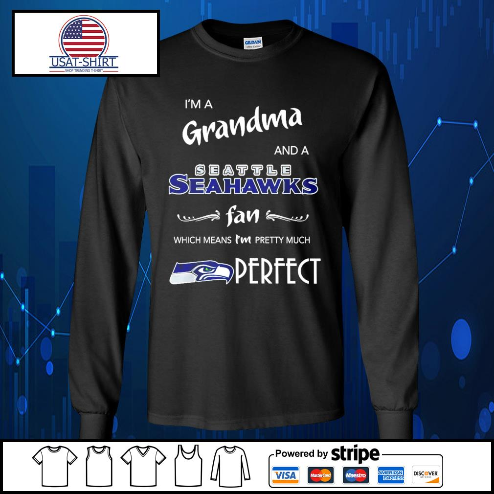 I'm a Grandma and a Seattle Seahawks fan which means I'm pretty much perfect s Long-Sleeves-Tee