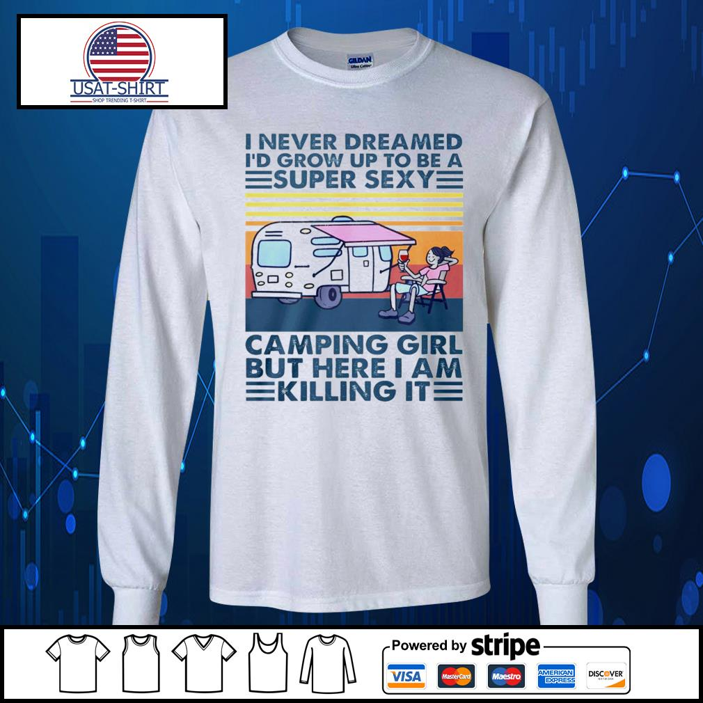 I never dreamed I'd grow up to be a super sexy camping girl but here I am killing it vintage s Long-Sleeves-Tee