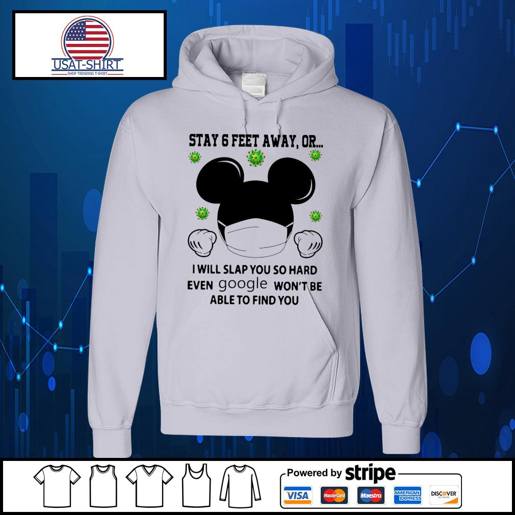 Mickey Mouse stay 6 feet away or I wil slap you so hard even google won't be able to find you s Hoodie