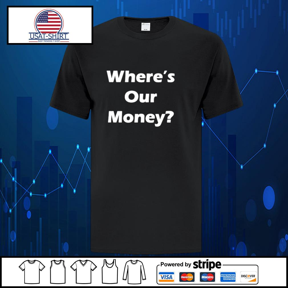 Official where's our money shirt