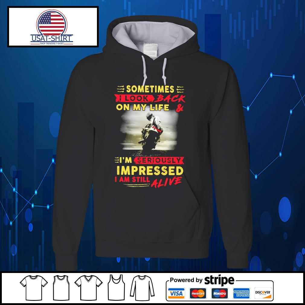 Sometimes I look back on my life and I'm seriously impressed I am still alive s Hoodie