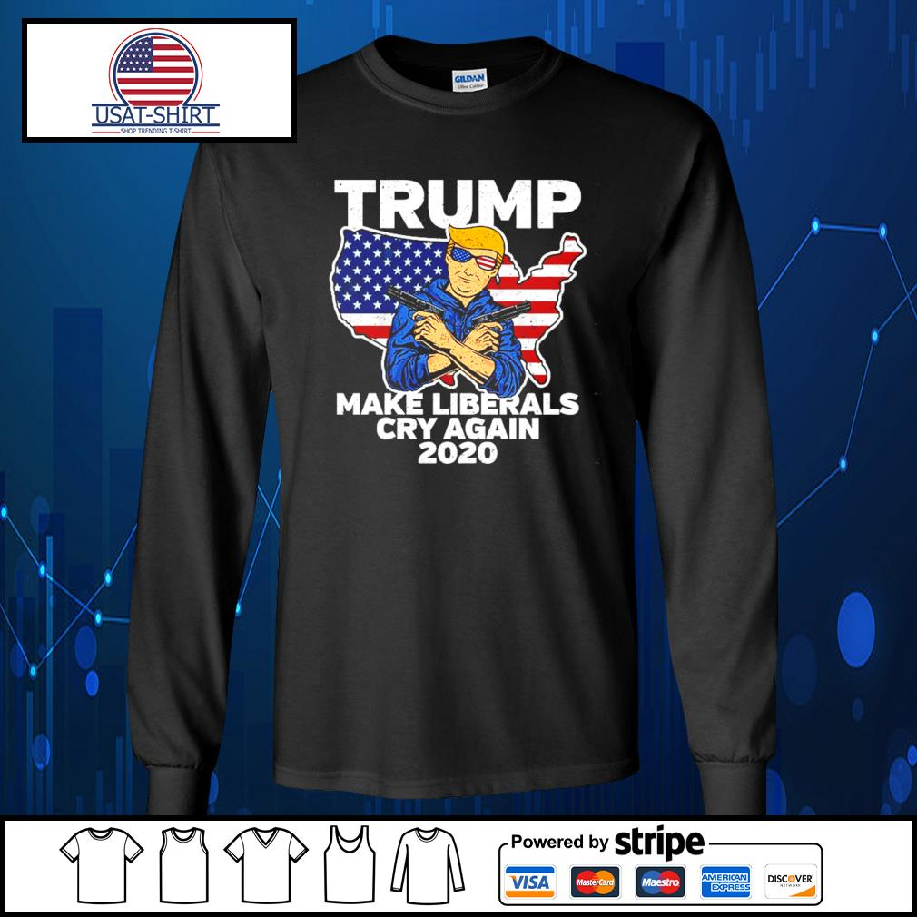 Trump make Liberals cry again 2020 s Long-Sleeves-Tee