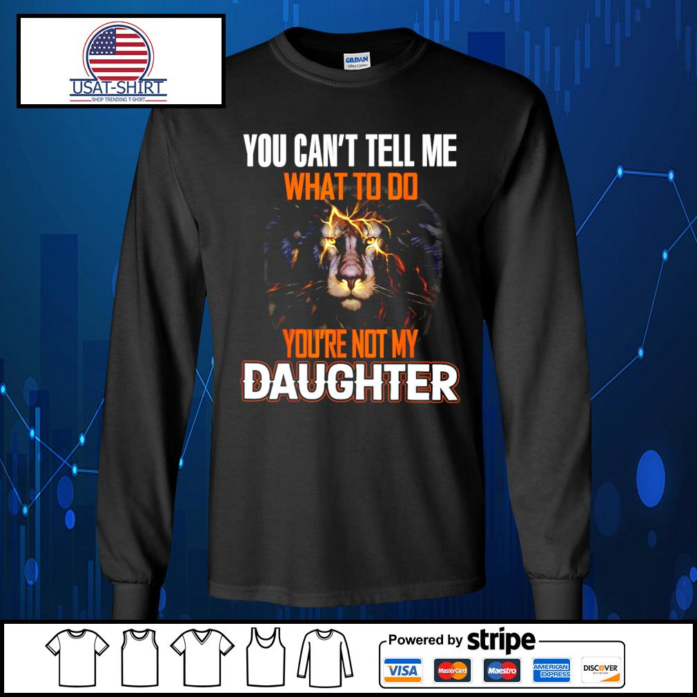 You can't tell me what to do you're not my daughter s Long-Sleeves-Tee