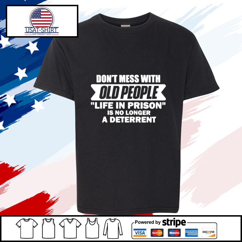 Don't Mess With Old People Funny Saying Prison s youth-tee