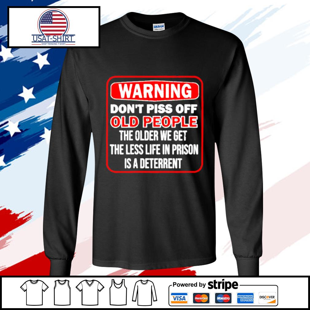 Don't Piss Off Old People Senior Citizen Gag s longsleeve-tee