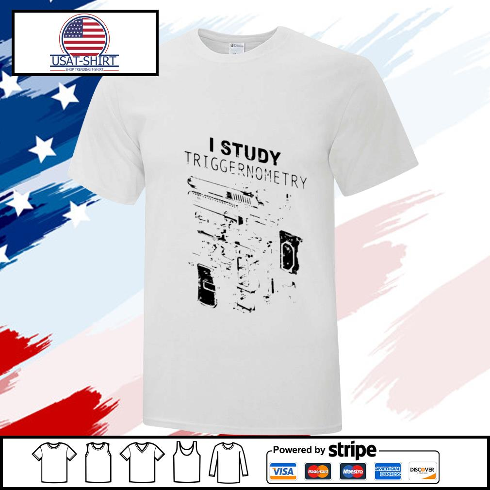 GunsI Study Triggernometry shirt