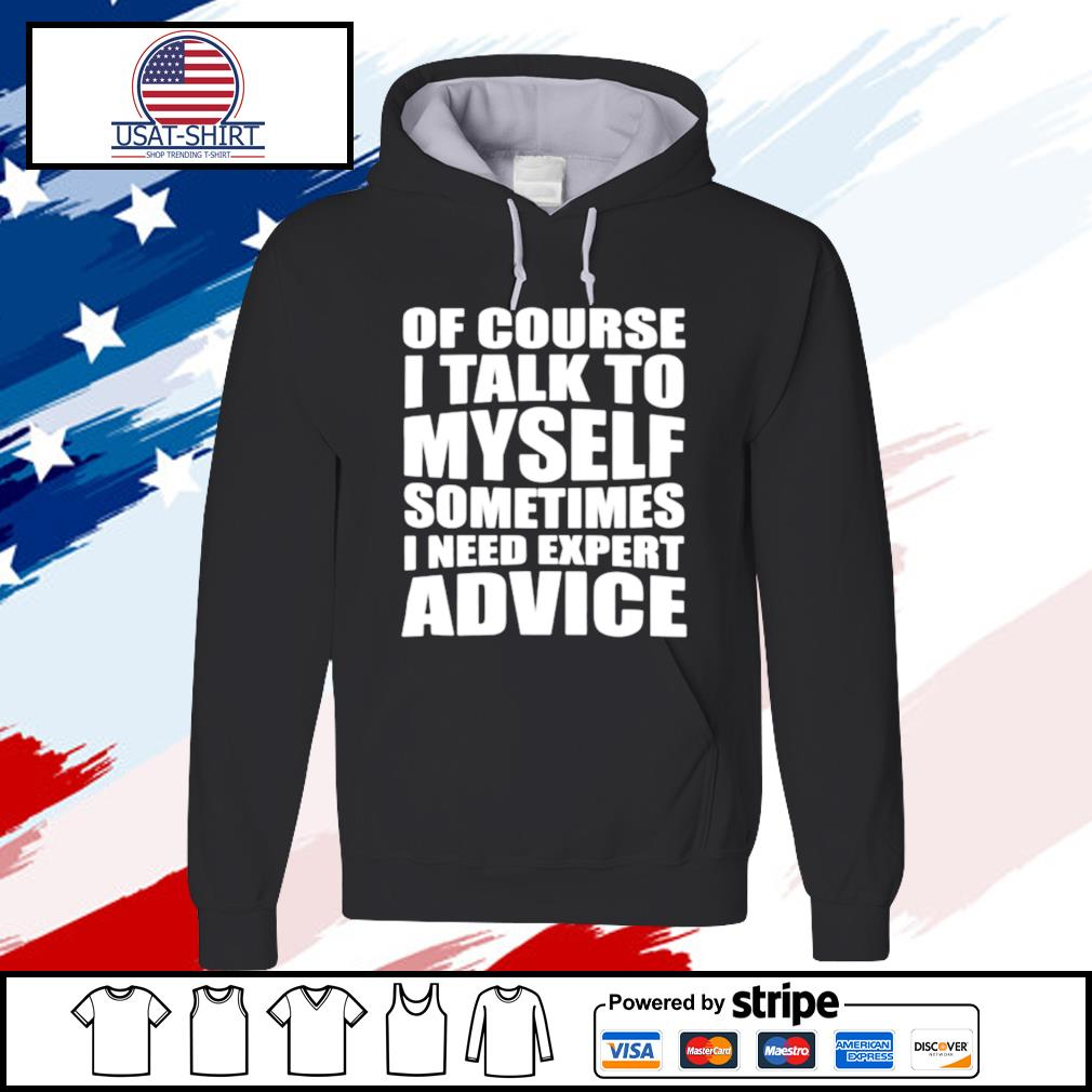 Of Course I Talk To Myself. Sometimes I Need Expert Advice s hoodie
