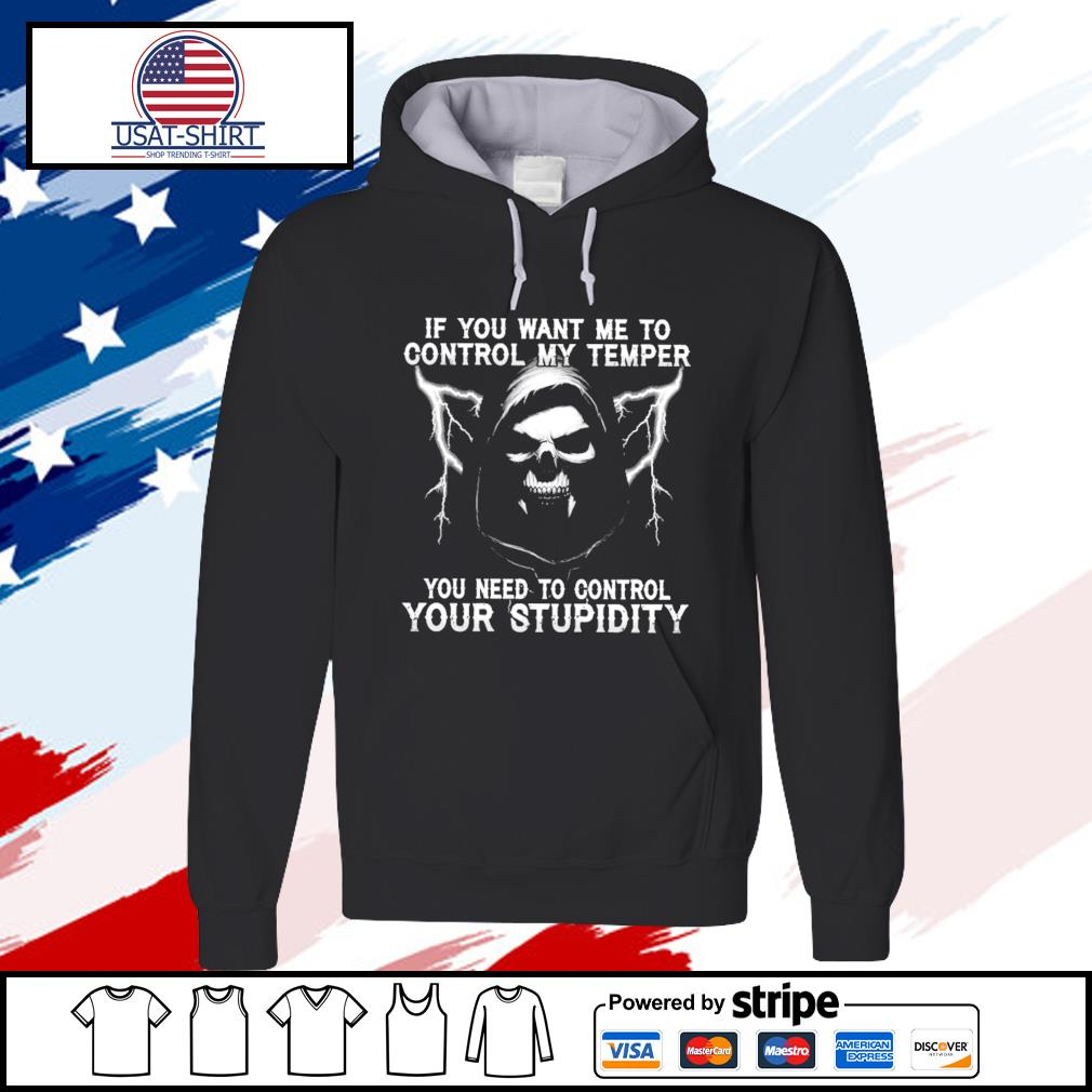 Death if you want me to control my temper you need to control your stupidity s hoodie