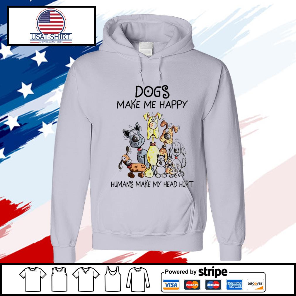 Dogs make me happy humans make my head hurt s hoodie